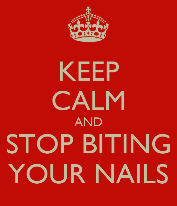 KEEP CALM AND STOP BITING YOUR NAILS