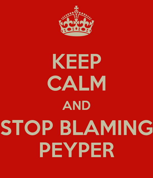 KEEP CALM AND STOP BLAMING PEYPER