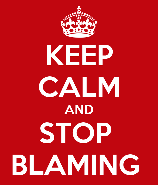 KEEP CALM AND STOP  BLAMING
