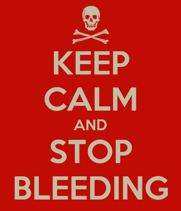 KEEP CALM AND STOP BLEEDING