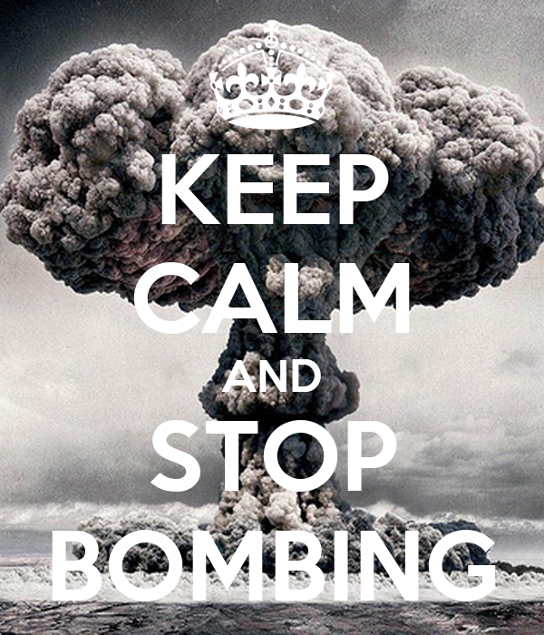 KEEP CALM AND STOP BOMBING