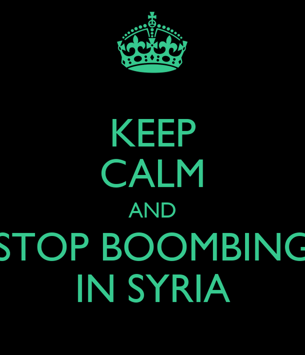 KEEP CALM AND STOP BOOMBING IN SYRIA