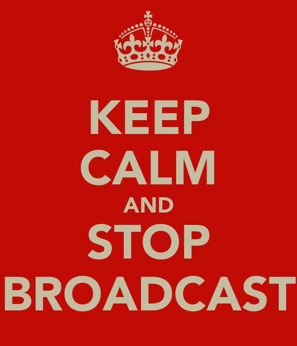 KEEP CALM AND STOP BROADCAST