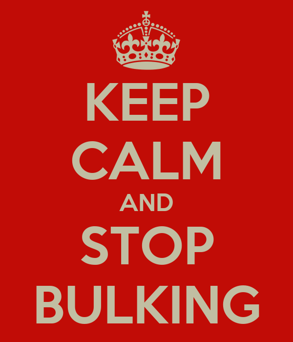 KEEP CALM AND STOP BULKING