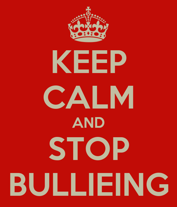 KEEP CALM AND STOP BULLIEING