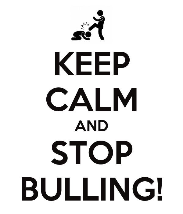 KEEP CALM AND STOP BULLING!