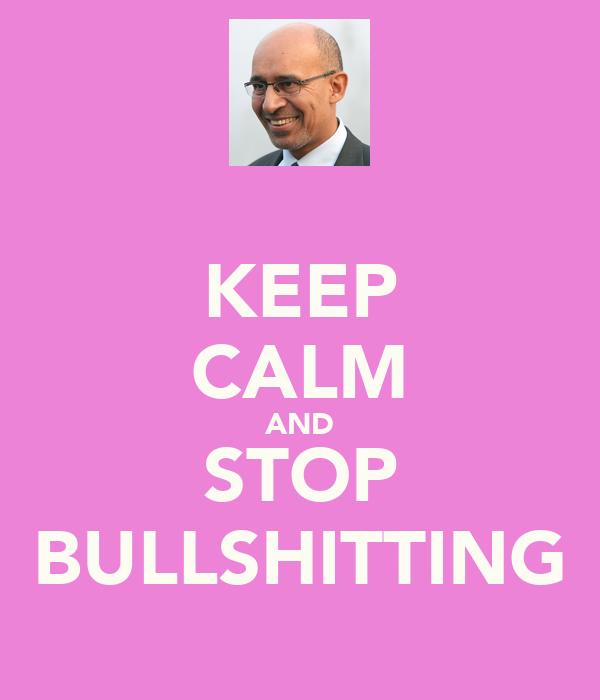 KEEP CALM AND STOP BULLSHITTING
