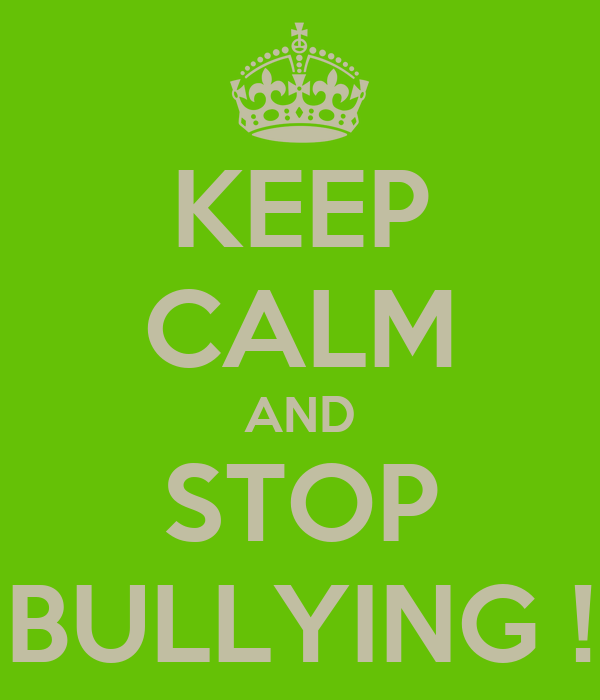 KEEP CALM AND STOP BULLYING !