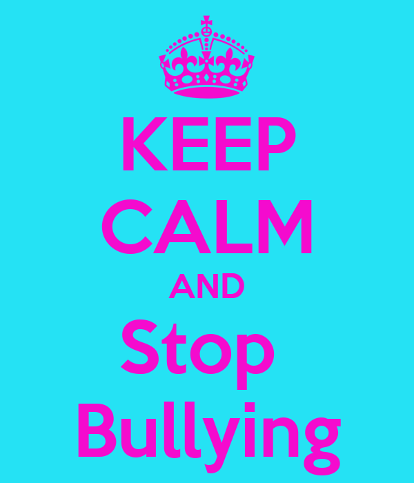 KEEP CALM AND Stop Bullying Poster | ary | Keep Calm-o-Matic