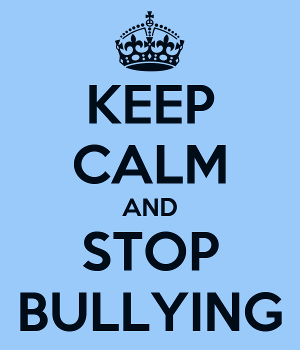 KEEP CALM AND STOP BULLYING