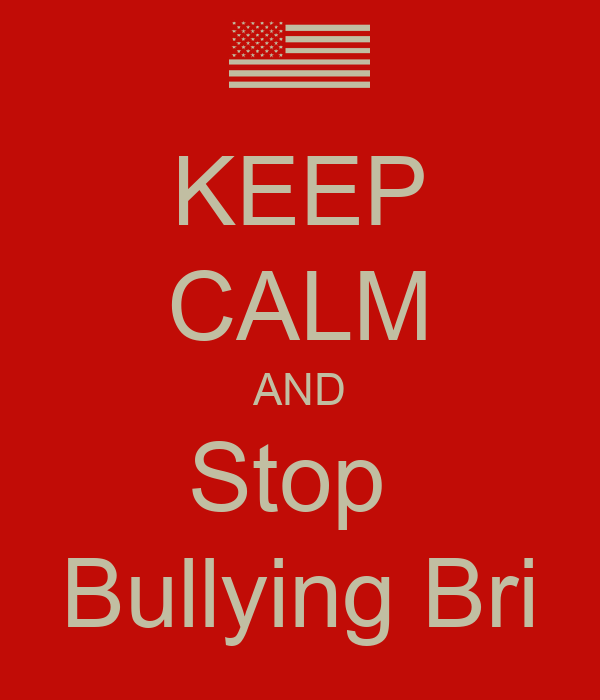 KEEP CALM AND Stop  Bullying Bri