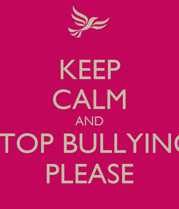 KEEP CALM AND STOP BULLYING PLEASE