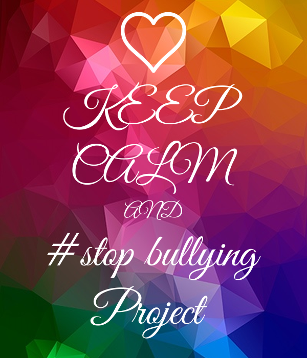 KEEP CALM AND #stop bullying Project