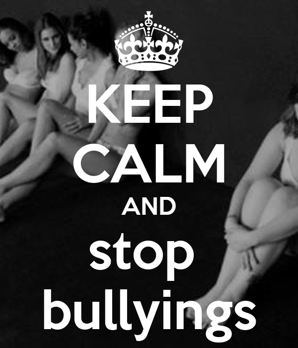 KEEP CALM AND stop  bullyings