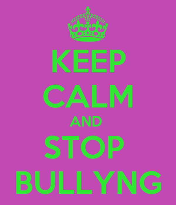 KEEP CALM AND  STOP  BULLYNG