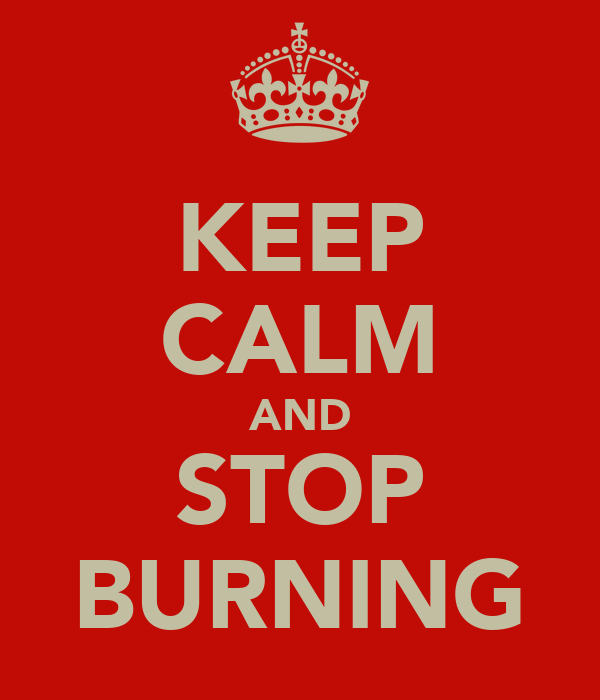 KEEP CALM AND STOP BURNING