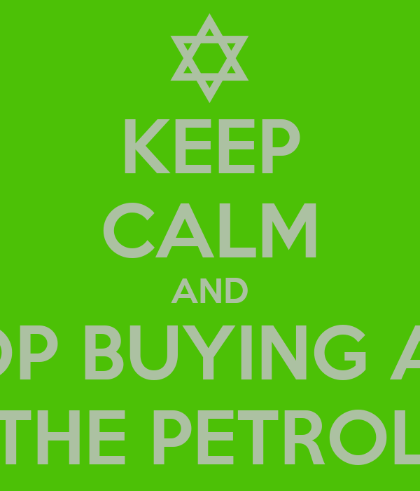 KEEP CALM AND STOP BUYING ALL  THE PETROL