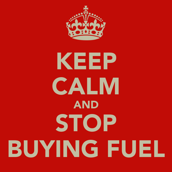 KEEP CALM AND STOP BUYING FUEL