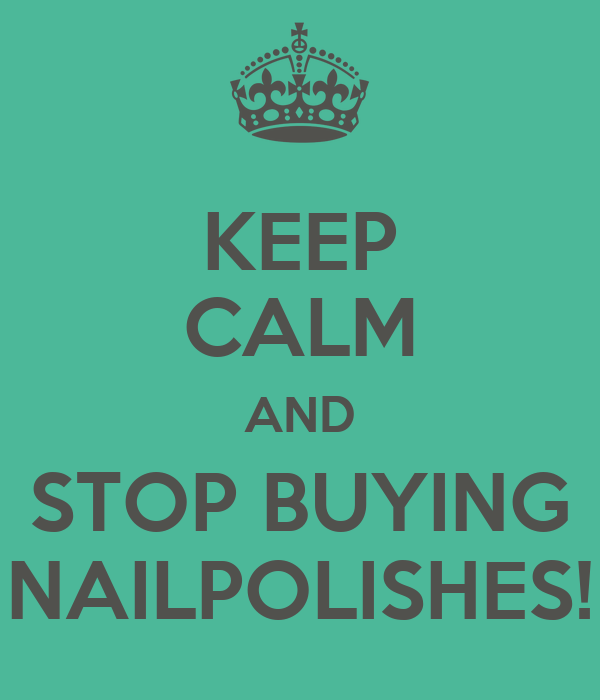 KEEP CALM AND STOP BUYING NAILPOLISHES!