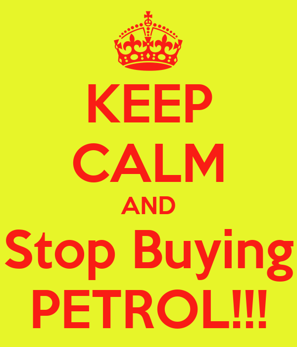KEEP CALM AND Stop Buying PETROL!!!