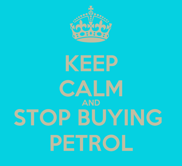 KEEP CALM AND STOP BUYING  PETROL