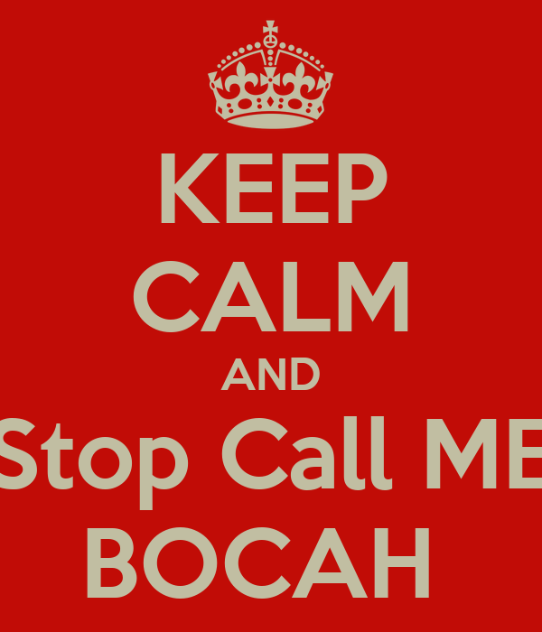 KEEP CALM AND Stop Call ME BOCAH