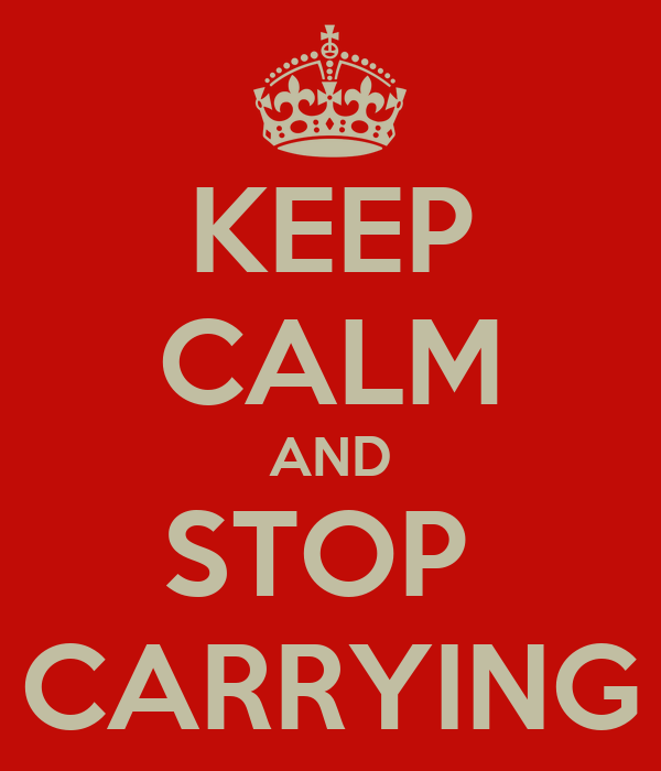KEEP CALM AND STOP  CARRYING