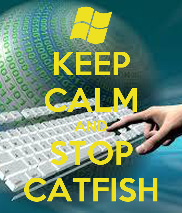 KEEP CALM AND STOP CATFISH