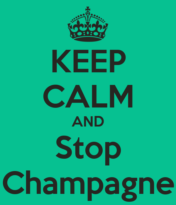 KEEP CALM AND Stop Champagne