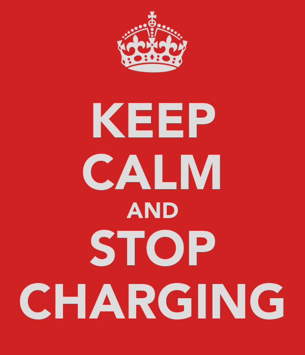 KEEP CALM AND STOP CHARGING
