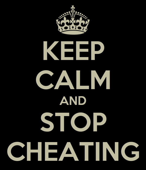 KEEP CALM AND STOP CHEATING