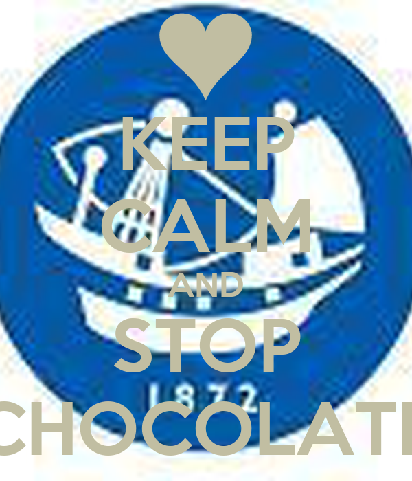 KEEP CALM AND STOP CHOCOLATE