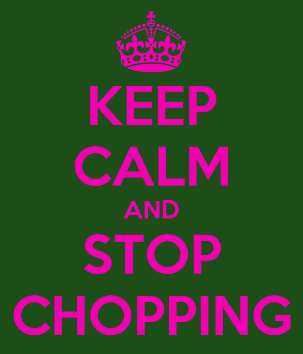 KEEP CALM AND STOP CHOPPING