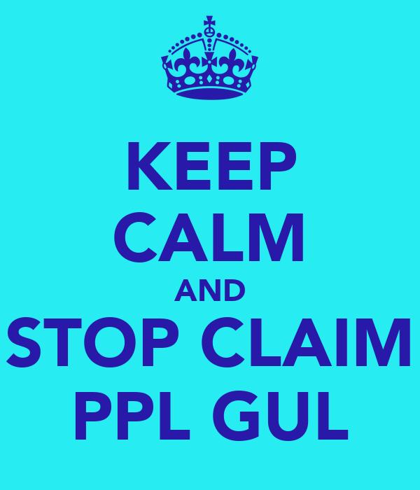 KEEP CALM AND STOP CLAIM PPL GUL
