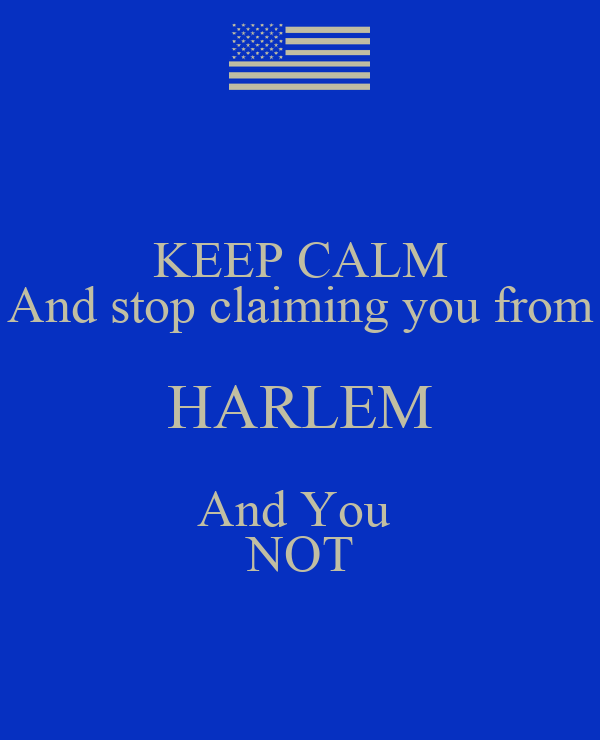 KEEP CALM And stop claiming you from HARLEM And You  NOT