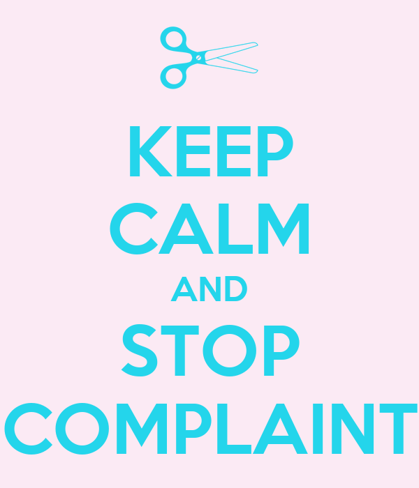 KEEP CALM AND STOP COMPLAINT