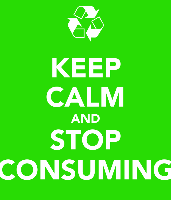 KEEP CALM AND STOP CONSUMING