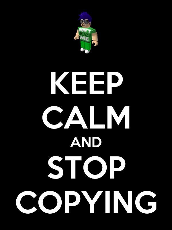 KEEP CALM AND STOP COPYING