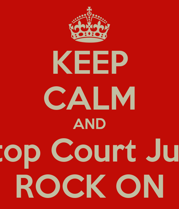 KEEP CALM AND Stop Court Just ROCK ON