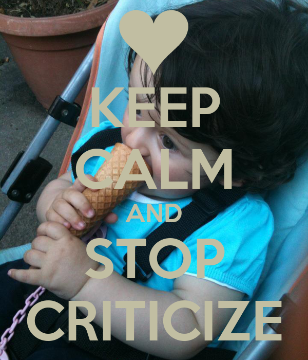 KEEP CALM AND STOP CRITICIZE