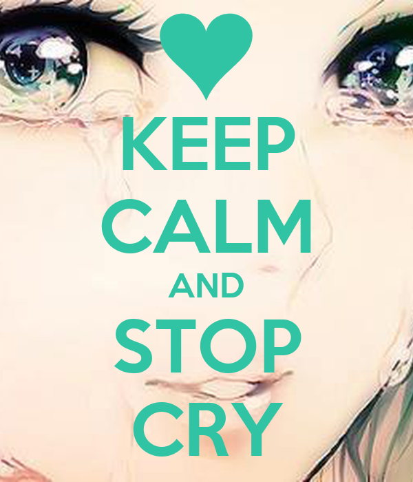 KEEP CALM AND STOP CRY