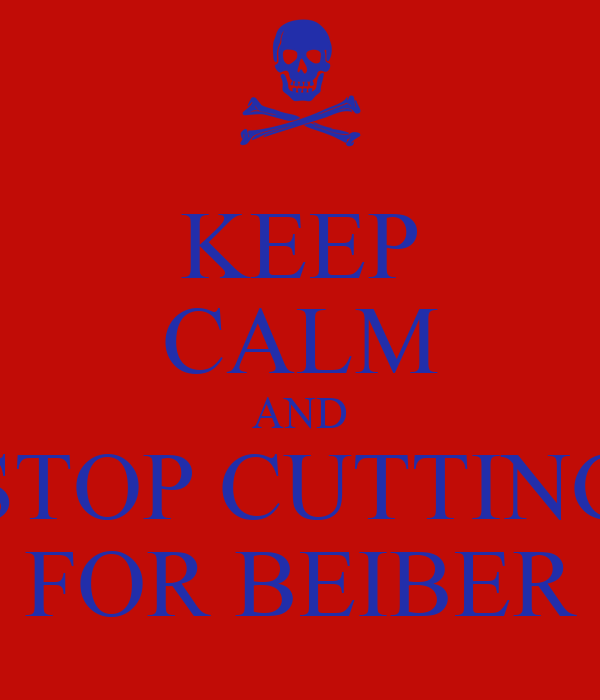 KEEP CALM AND STOP CUTTING FOR BEIBER