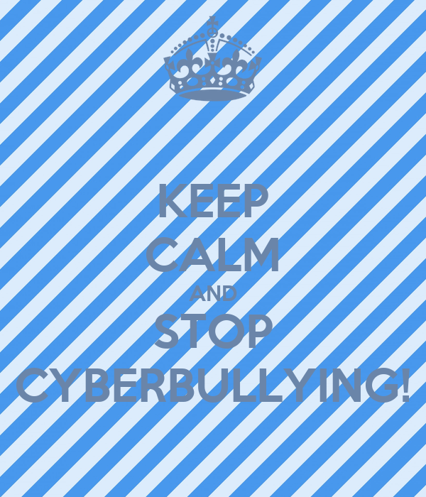 KEEP CALM AND STOP CYBERBULLYING!
