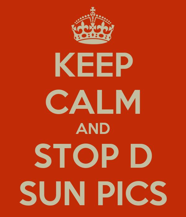 KEEP CALM AND STOP D SUN PICS