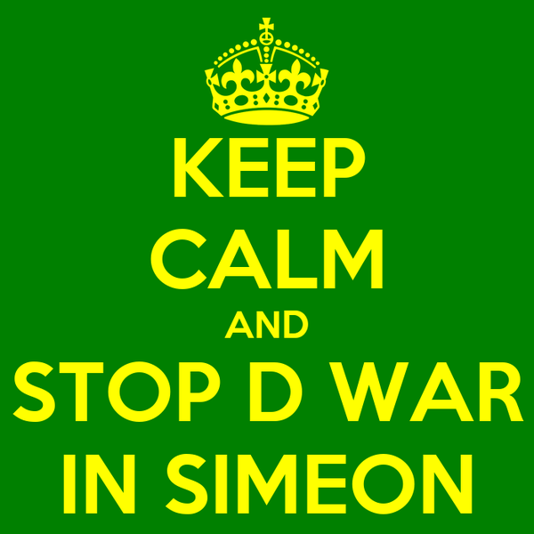 KEEP CALM AND STOP D WAR IN SIMEON