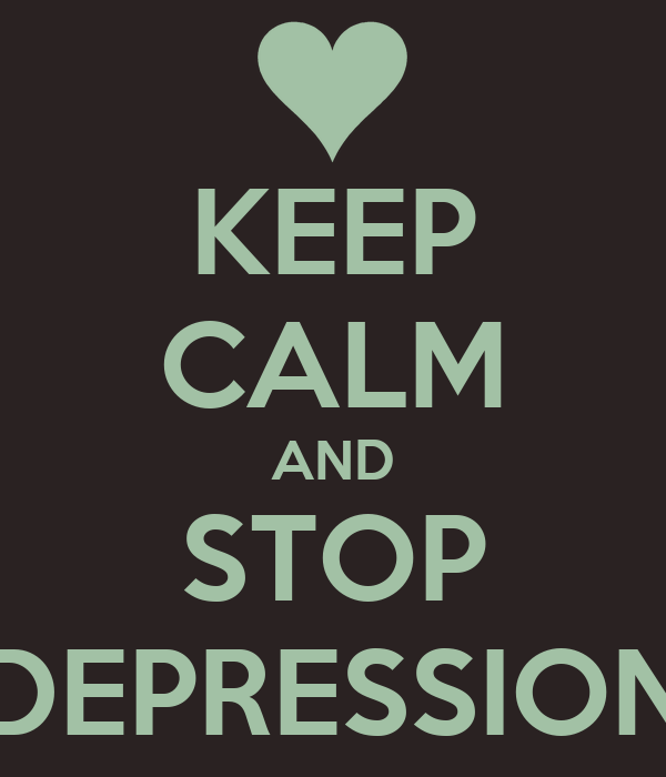 KEEP CALM AND STOP DEPRESSION
