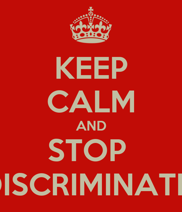 KEEP CALM AND STOP  DISCRIMINATE