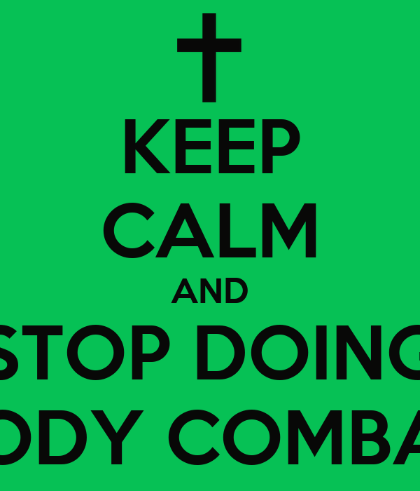 KEEP CALM AND STOP DOING BODY COMBAT