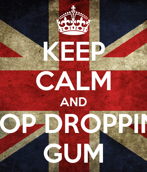 KEEP CALM AND STOP DROPPING GUM