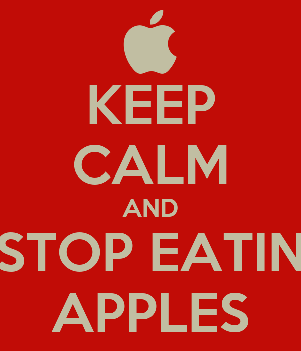 KEEP CALM AND STOP EATIN APPLES